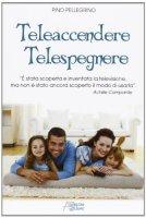 Teleaccendere. Telespegnere - Pino Pellegrino