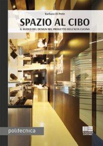 Copertina di 'Spazio al cibo. Il ruolo del design nel progetto dell'alta cucina'
