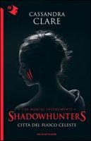 Città del fuoco celeste. Shadowhunters. The mortal instruments - Clare Cassandra