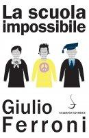 La scuola impossibile - Giulio Ferroni