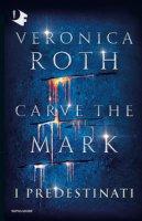 Carve the Mark. I predestinati - Roth Veronica