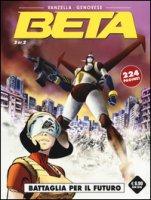 Battaglia per il futuro. Beta - Vanzella Luca, Genovese Luca