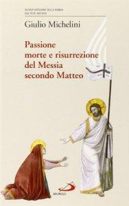 Copertina di 'Passione, morte e risurrezione del Messia secondo Matteo'