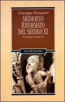 Medioevo riformato del secolo XI. Pier Damiani e Gregorio VII - Fornasari Giuseppe