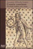 Creatio continua. Psicologia analitica, arte, tempo - Lopez Assunto A.