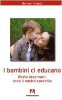 I bambini ci educano. Basta osservarli, sono il nostro specchio - Donato Manuel