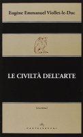 Civiltà dell'arte. (Le) - Eugène E. Viollet Le Duc