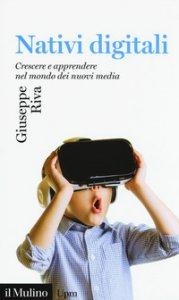 Copertina di 'Nativi digitali. Crescere e apprendere nel mondo dei nuovi media'