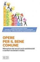 Le opere per il bene comune - Conferenza Episcopale Italiana, Consulta ecclesiale degli organismi socio-assistenziali, Caritas Italiana, Ufficio nazionale per la pastorale della sanità