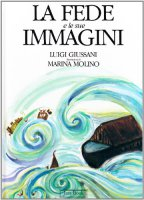 La fede e le sue immagini - Giussani Luigi