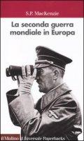 La seconda guerra mondiale in Europa - MacKenzie S. P.