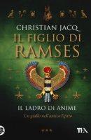 Il ladro di anime. Il figlio di Ramses - Jacq Christian