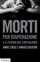 Morti per disperazione e il futuro del capitalismo - Anne Case
