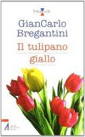 Il tulipano giallo - GianCarlo Bregantini