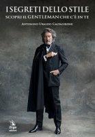 I segreti dello stile. Scopri il gentleman che c'è in te - Caltagirone Antonino Ubaldo