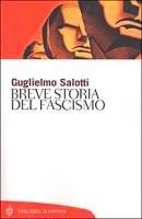 Breve storia del fascismo - Salotti Guglielmo