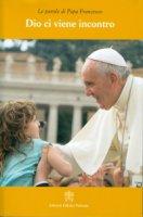 Dio ci viene incontro - Francesco (Jorge Mario Bergoglio)