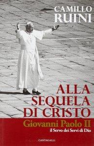 Copertina di 'Alla sequela di Cristo. Giovanni Paolo II, il servo dei servi di Dio'