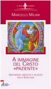 Copertina di 'A immagine del Cristo «paziente». Sofferenza, malattia e salvezza'