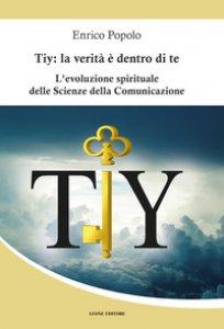 Copertina di 'Tiy: la verità è dentro di te. L'evoluzione spirituale delle scienze della comunicazione'