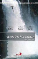 Verso Dio nel cinema - Daniela Delfini, Enrique Fuster, José M. Galvan