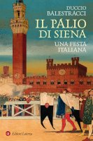 Il Palio di Siena - Duccio Balestracci