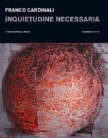 Franco Cardinali. Inquietudine necessaria. Catalogo della mostra (Milano, 11 gennaio-14 febbraio 2019). Ediz. illustrata