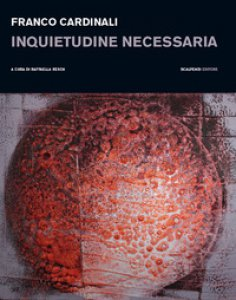 Copertina di 'Franco Cardinali. Inquietudine necessaria. Catalogo della mostra (Milano, 11 gennaio-14 febbraio 2019). Ediz. illustrata'
