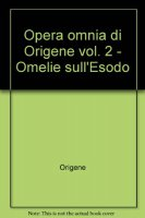 Opera omnia di Origene [vol_2] / Omelie sull'Esodo - Origene