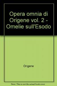 Copertina di 'Opera omnia di Origene [vol_2] / Omelie sull'Esodo'