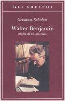 Walter Benjamin. Storia di un'amicizia - Scholem Gershom