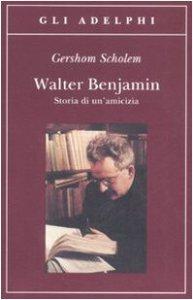 Copertina di 'Walter Benjamin. Storia di un'amicizia'
