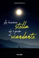 La luminosa stella che è guida al viandante - Dario Rezza