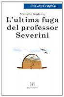 L' ultima fuga del professor Severini - Benfante Marcello