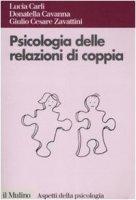 Psicologia delle relazioni di coppia - Carli Lucia,  Cavanna Donatella,  Zavattini G. Cesare