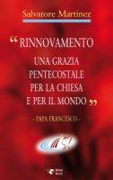 «Rinnovamento una grazia pentecostale per la chiesa e per il mondo» - Salvatore Martinez
