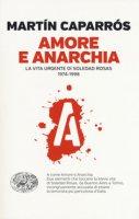 Amore e anarchia. La vita urgente di Soledad Rosas 1974-1998 - Caparrós Martín