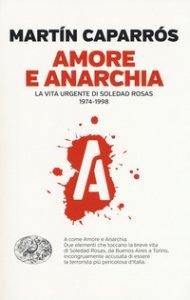 Copertina di 'Amore e anarchia. La vita urgente di Soledad Rosas 1974-1998'