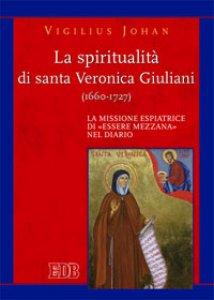 Copertina di 'La Spiritualità di santa Veronica Giuliani (1660-1727)'