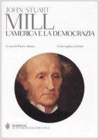 L' America e la democrazia. Testo inglese a fronte - Mill John Stuart