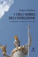 I cieli nobili dell'istruzione. La pedagogia, la didattica e la scuola - Frabboni Franco