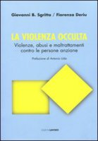 La violenza occulta. Violenze, abusi e maltrattamenti contro le persone anziane