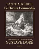 La Divina Commedia. Ediz. integrale - Alighieri Dante
