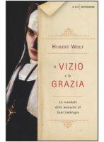 Il vizio e la grazia - Hubert Wolf