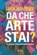 Da che arte stai? 10 lezioni sul contemporaneo. Ediz. illustrata