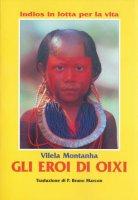 Gli eroi di Oixi. Indios in lotta per la vita - Montanha Vilela