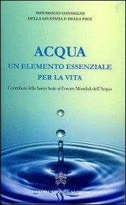 Copertina di 'Acqua un elemento essenziale per la vita'