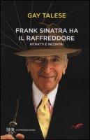 Frank Sinatra ha il raffreddore. Ritratti e incontri - Talese Gay