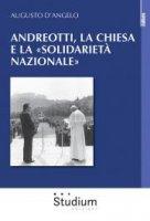Andreotti, la Chiesa e la «solidarietà nazionale» - Augusto D'Angelo