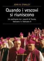 Quando i vescovi si riuniscono - John W. O'Malley